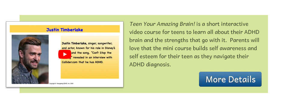 Your Amazing Brain! is a short, narrated video that interactively self-teaches children the basics of the ADHD brain. It includes a simple and fun art exercise and helpful strategies for dealing with the not so fun parts! The goal is to build self-awareness and self-esteem.